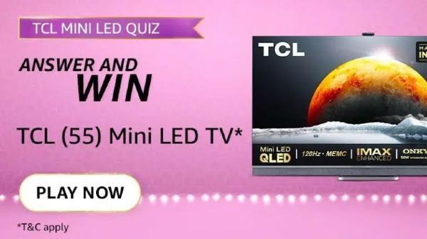 Amazon TCL Mini LED TV Quiz Answers: Win TCL 4K UHD QLED TV