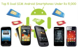 Top 5 Dual SIM Android Smartphones Under Rs 5,000