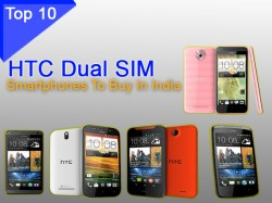 Top 10 HTC-Made Dual SIM Android Smartphones To Buy In India