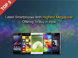 Top 5 Latest Smartphones With Highest Megapixel Offering To Buy In India