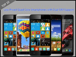Top 10 Cheapest Quad Core Smartphones with Dual SIM Support to Buy in India