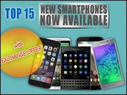 Top 15 New Smartphones now Available with Hot Exchange Offer