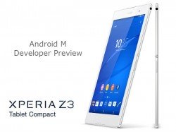 How To Install Android M Developer Preview on Sony Xperia Z3 Tablet Compact