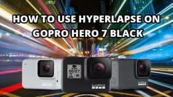 How To Use Hyperlapse On GoPro Hero 7 Black