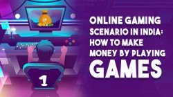 Online Gaming Scenario In India: How To Make Money By Playing Games
