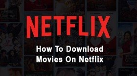How To Download Offline Movies On Netflix In Few Simple Steps