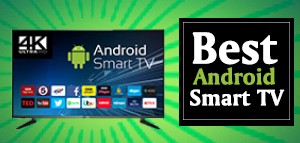 BEST ANDROID SMART TV IN INDIA