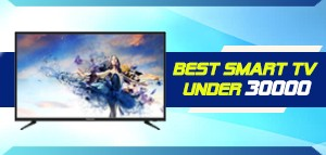BEST SMART TV UNDER RS 30,000 IN INDIA