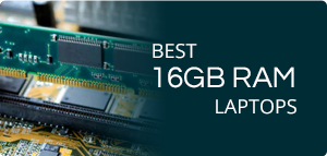 Best 16GB RAM Laptops