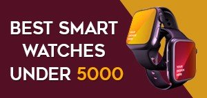 Best Smart Watches Under ₹ 5000 in India