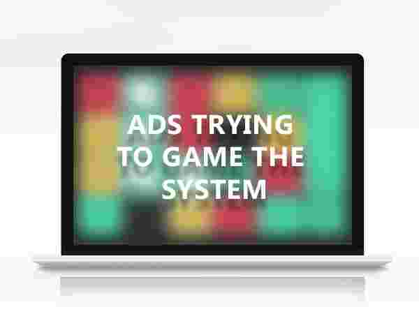 Ads trying to game the system