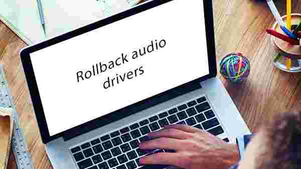 Reinstall or Rollback audio drivers