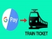 Google Pay now lets users book train tickets directly without additional charges